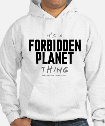 It's a Forbidden Planet Thing Hoodie