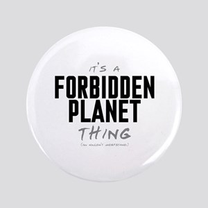 "It's a Forbidden Planet Thing 3.5"" Button"