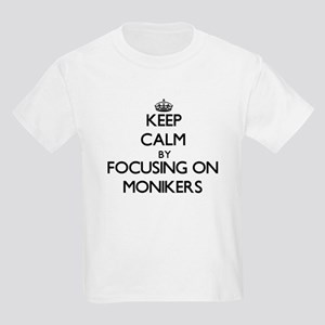 Keep Calm by focusing on Monikers T-Shirt