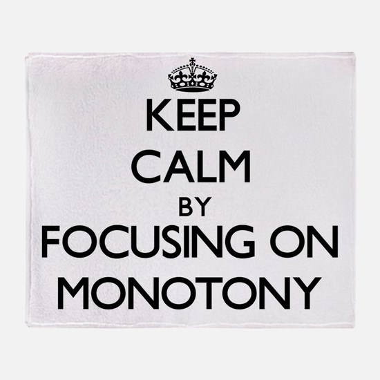 Keep Calm by focusing on Monotony Throw Blanket