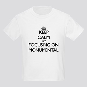 Keep Calm by focusing on Monumental T-Shirt