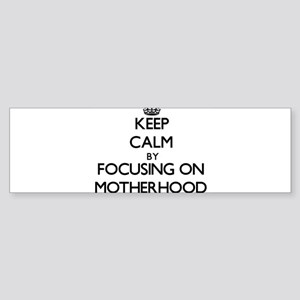 Keep Calm by focusing on Motherhood Bumper Sticker