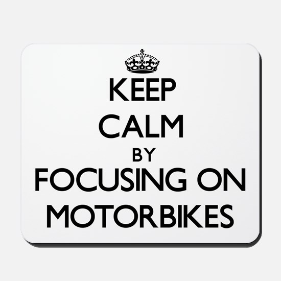 Keep Calm by focusing on Motorbikes Mousepad