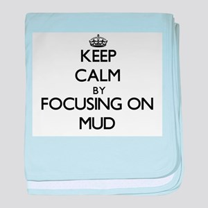 Keep Calm by focusing on Mud baby blanket