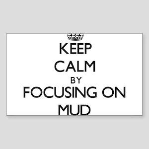 Keep Calm by focusing on Mud Sticker