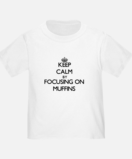 Keep Calm by focusing on Muffins T-Shirt