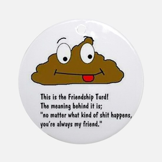 friendship turd Ornament (Round)