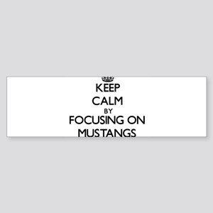 Keep Calm by focusing on Mustangs Bumper Sticker