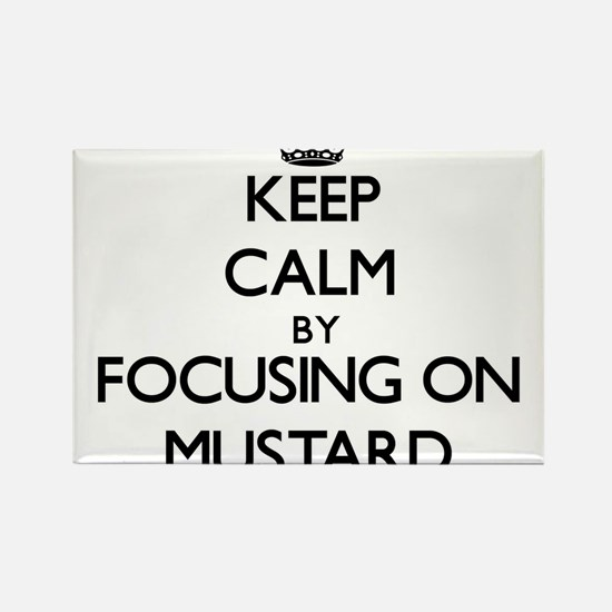 Keep Calm by focusing on Mustard Magnets