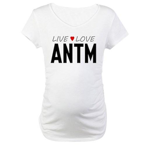 Live Love ANTM Maternity T-Shirt