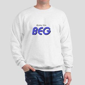 Make Him Beg Sweatshirt