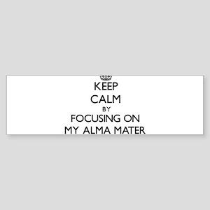 Keep Calm by focusing on My Alma Ma Bumper Sticker