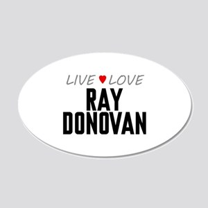 Live Love Ray Donovan 22x14 Oval Wall Peel