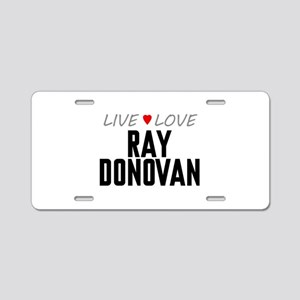 Live Love Ray Donovan Aluminum License Plate