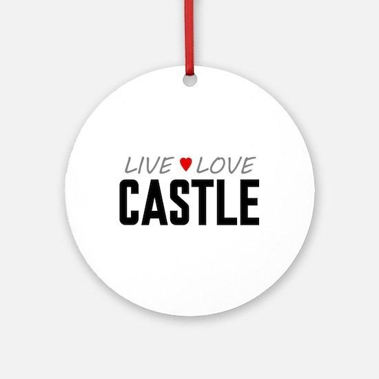 Live Love Castle Round Ornament