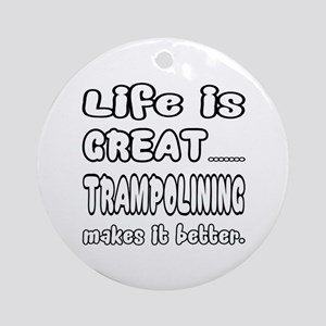 Life is Great.. Trampolining Makes Round Ornament