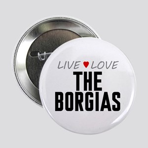 "Live Love The Borgias 2.25"" Button"
