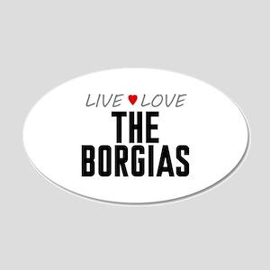 Live Love The Borgias 22x14 Oval Wall Peel