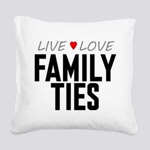 Live Love Family Ties Square Canvas Pillow