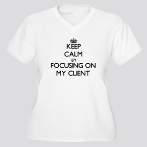 Keep Calm by focusing on My Clie Plus Size T-Shirt