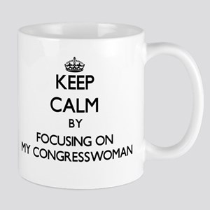 Keep Calm by focusing on My Congresswoman Mugs