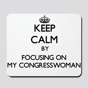 Keep Calm by focusing on My Congresswoma Mousepad