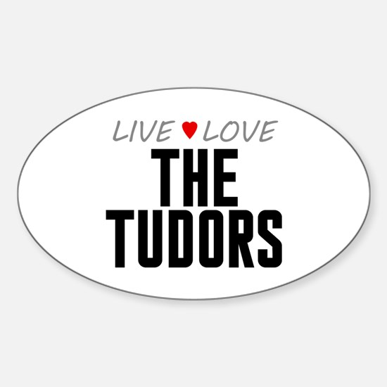 Live Love The Tudors Oval Decal