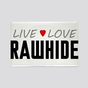 Live Love Rawhide Rectangle Magnet
