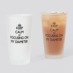 Keep Calm by focusing on My Diamete Drinking Glass