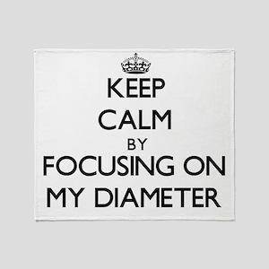 Keep Calm by focusing on My Diameter Throw Blanket