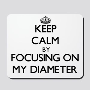 Keep Calm by focusing on My Diameter Mousepad