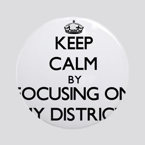 Keep Calm by focusing on My Distr Ornament (Round)