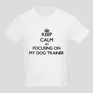 Keep Calm by focusing on My Dog Trainer T-Shirt
