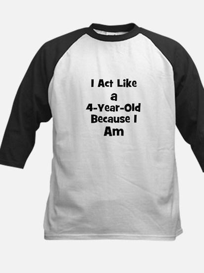 I act like a 4-year-old becau Kids Baseball Jersey