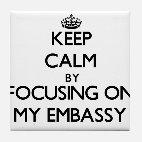 Keep Calm by focusing on MY EMBASSY Tile Coaster