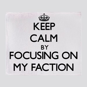 Keep Calm by focusing on My Faction Throw Blanket