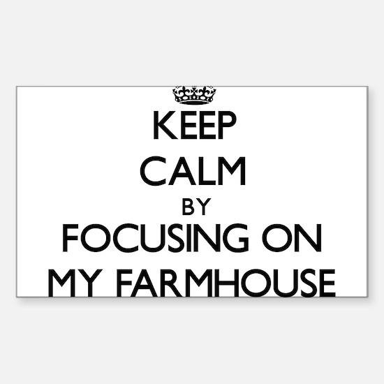 Keep Calm by focusing on My Farmhouse Decal