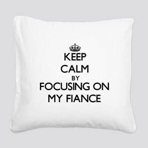 Keep Calm by focusing on My F Square Canvas Pillow