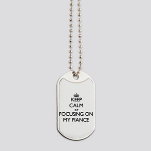 Keep Calm by focusing on My Fiance Dog Tags