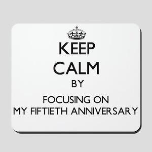 Keep Calm by focusing on My Fiftieth Ann Mousepad