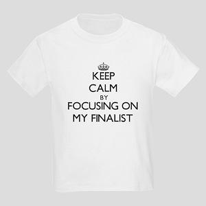 Keep Calm by focusing on My Finalist T-Shirt