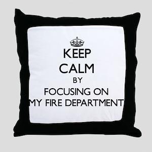 Keep Calm by focusing on My Fire Depa Throw Pillow