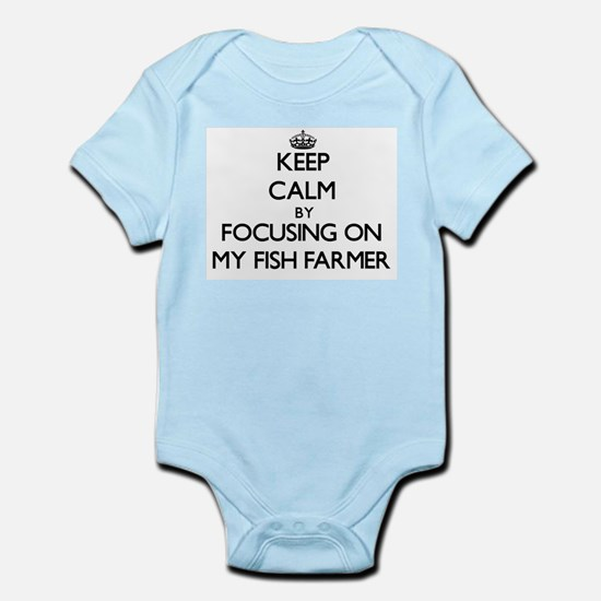 Keep Calm by focusing on My Fish Farmer Body Suit