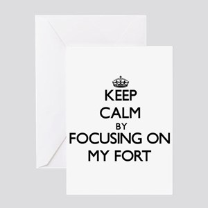 Keep Calm by focusing on My Fort Greeting Cards