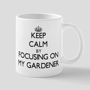 Keep Calm by focusing on My Gardener Mugs