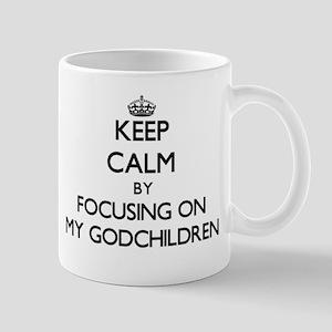 Keep Calm by focusing on My Godchildren Mugs