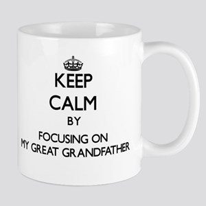 Keep Calm by focusing on My Great Grandfather Mugs