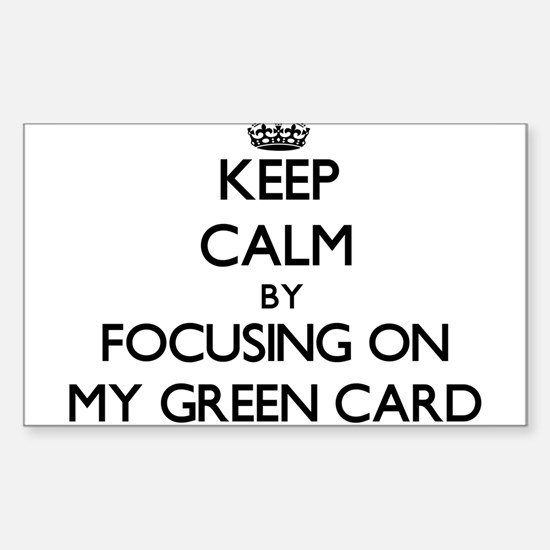 Keep Calm by focusing on My Green Card Decal