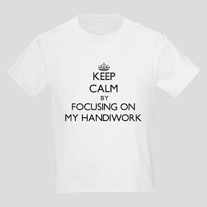Keep Calm by focusing on My Handiwork T-Shirt