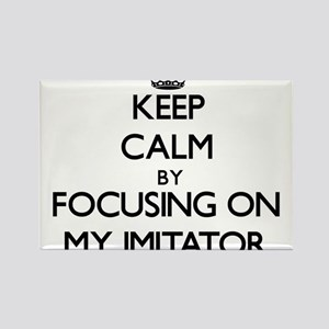 Keep Calm by focusing on My Imitator Magnets